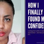 How I Finally Found My Self Confidence - and You Can Too