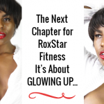 The Next Chapter for RoxStar Fitness - It's About Your Glow Up..