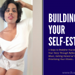 Building Your Self-Esteem - 5 Steps to a More Confident You