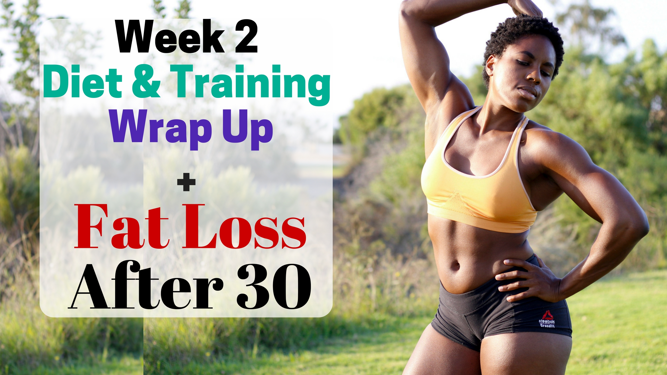 (Video) Week 2 Wrap Up + Body Changes and Fat Loss After 30