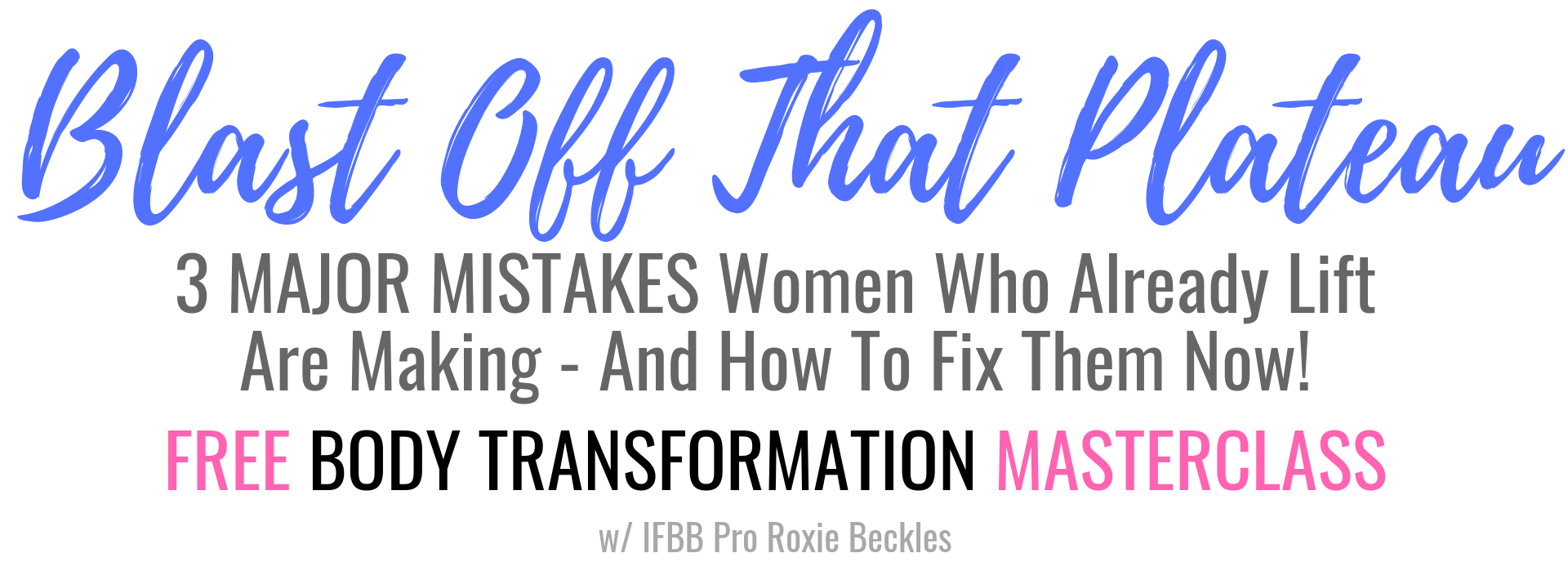 Free Webinar: Blast Off That Plateau NOW! 3 MAJOR MISTAKES You Need to Change ASAP!