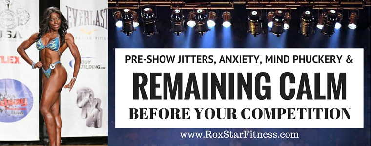 Pre-Show Jitters, Anxiety, Mind Phukery, and Remaining Calm Before Your Competition