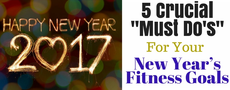 "5 Crucial ""Must Do's"" for Your New Year's Fitness Goals"